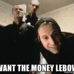 https://aui.me/wp-content/uploads/2018/08/we-want-the-money-lebowski.jpg